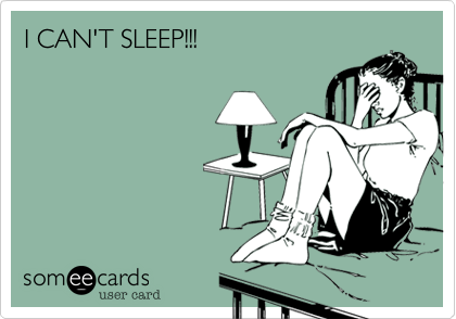 someecards.com - I CAN'T SLEEP!!!