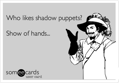 Funny Family Ecard: Who likes shadow puppets? Show of hands...