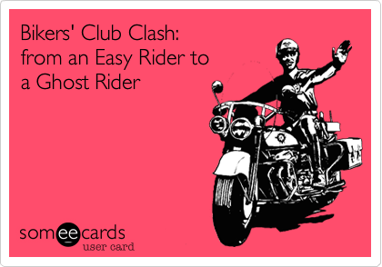 someecards.com - Bikers' Club Clash: from an Easy Rider to a Ghost Rider