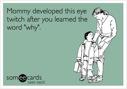 Funny Baby Ecard: Mommy developed this eye twitch after you learned the word 'why'.