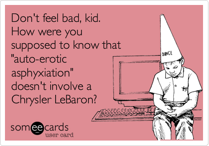 someecards.com - Don't feel bad, kid. How were you supposed to know that
