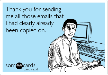 Funny Workplace Ecard: Thank you for sending me all those emails that I had clearly already been copied on.