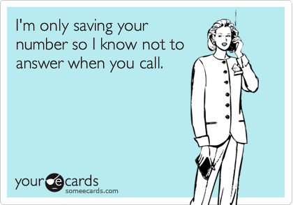 Funny Courtesy Hello Ecard: I'm only saving your number so I know not to answer when you call.