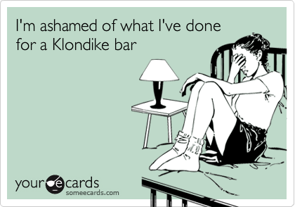 ashamed of what i did for a klondike bar
