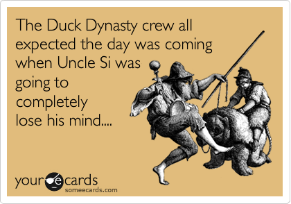 : The Duck Dynasty crew all expected the day was coming when Uncle Si