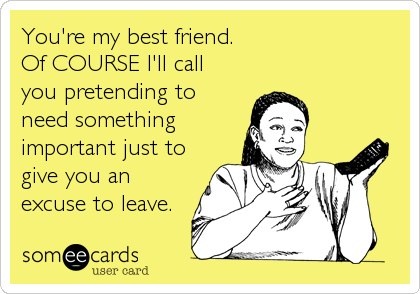 you re my best friend of course i ll call you pretending to need