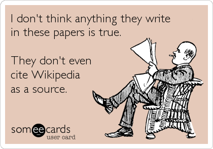 someecards.com - I don't think anything they write in these papers is true. They don't even cite Wikipedia as a source.