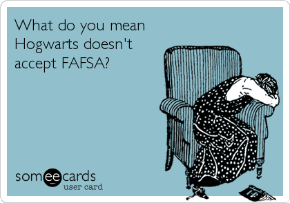 Funny College Ecard: What do you mean Hogwarts doesn't accept FAFSA?