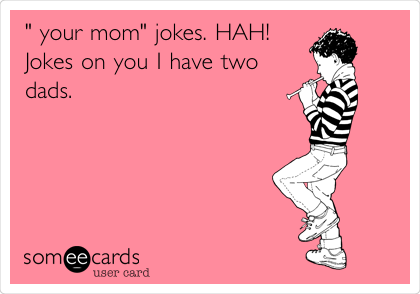 Funny Confession Ecard Your Mom Jokes Hah You Have