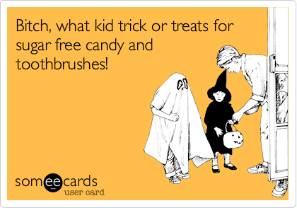 Funny Seasonal Ecard: But I dont eat sugar free candy lady!
