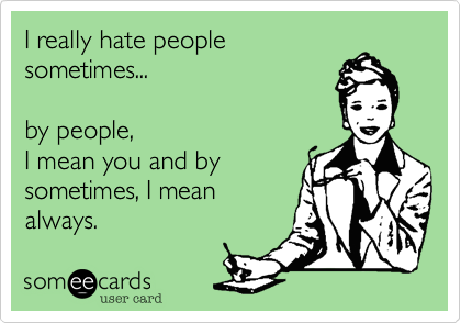 i hate people someecards - photo #29