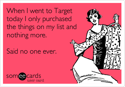 someecards.com - When I went to Target today I only purchased the ...