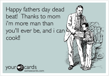 Deadbeat Dad Images Deadbeat Dad Someecards