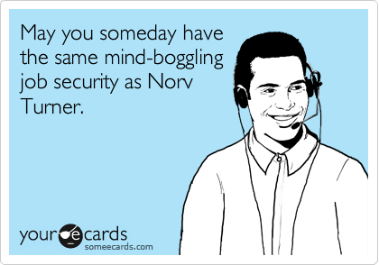 someecards.com - May you someday have the same mind-boggling job security as Norv Turner.