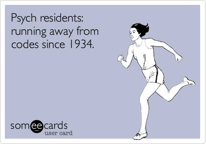 someecards.com - Psych residents: running away from codes since 1934.