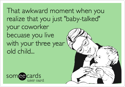someecards.com - That awkward moment when you realize that you just