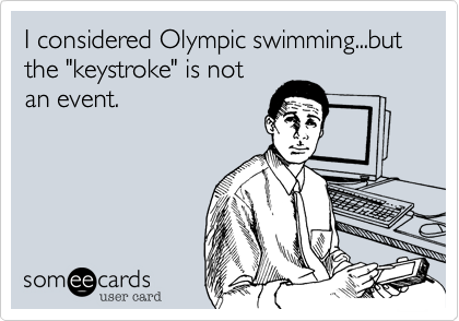 someecards.com - I considered Olympic swimming...but the 
