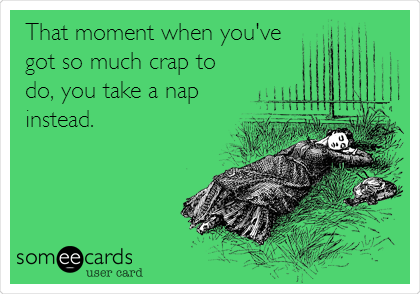 Funny Congratulations Ecard: That moment when you've got so much crap to do, you take a nap instead.