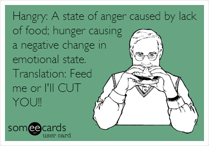 Funny Family Ecard: Hangry: A state of anger caused by lack of food; hunger causing a negative change in emotional state. Translation: Feed me or I'll CUT YOU!!