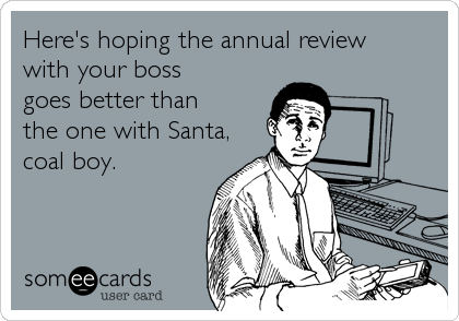 someecards.com - Here's hoping the annual review with your boss goes better than the one with Santa, coal boy.