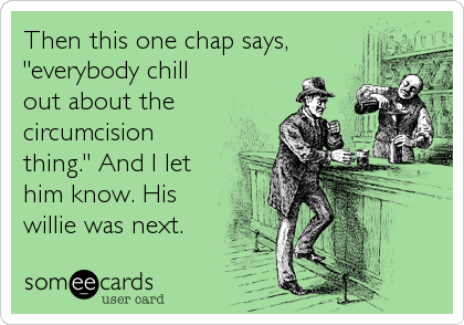 someecards.com - Then this one chap says,