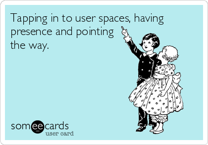 someecards.com - Tapping in to user spaces, having presence and pointing the way.