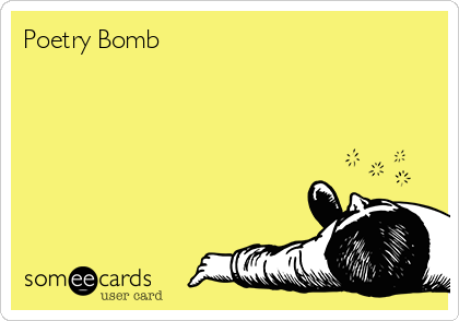 someecards.com - Poetry Bomb