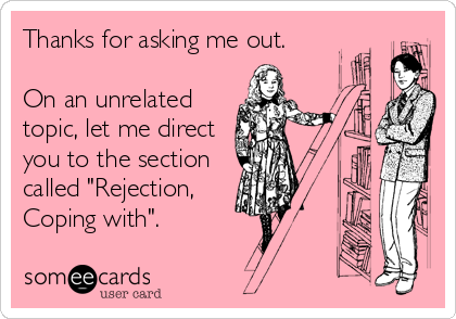 someecards.com - Thanks for asking me out. On an unrelated topic, let me direct you to the section called