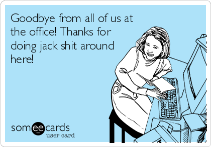 Funny Office Farewell Quotes. QuotesGram Funny Coworker Ecards