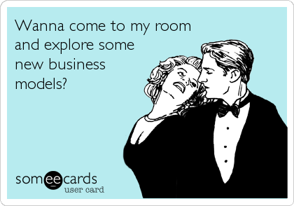 someecards.com - Wanna come to my room and explore some new business models?