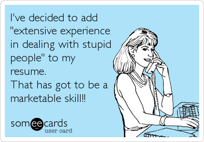 ... my resume. That has got to be a marketable skill!! | Confession Ecard: someecards.com/usercards/viewcard/mjaxmy00ywzmmjk4zdy1ndyzzwm5