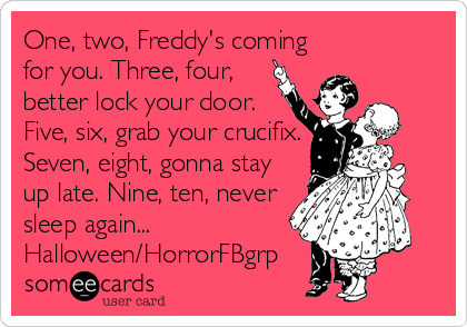 one two freddy 39 s coming for you three four better