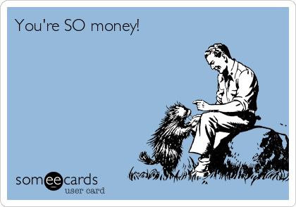 someecards.com - You're SO money!, 2013, beckycharms, San Diego, writing, greeting cards, illustration, graphic design,