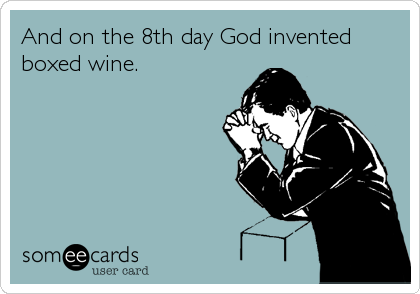 Funny Encouragement Ecard: And on the 8th day God invented boxed wine.