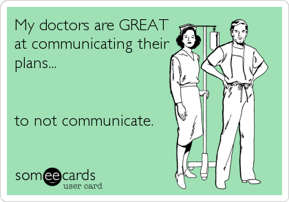 someecards.com - My doctors are GREAT at communicating their plans... to not communicate.