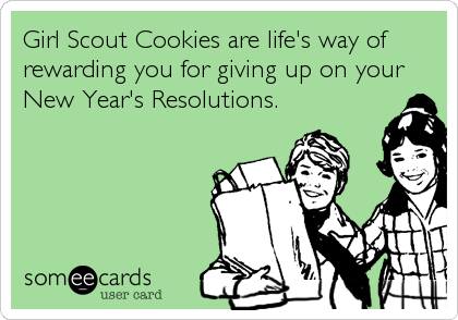 girl scout cookies are life s way of rewarding you for
