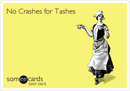 Funny Get Well Ecard: No Crashes for Tashes.