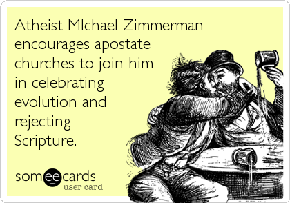someecards.com - Atheist MIchael Zimmerman encourages apostate churches to join him in celebrating evolution and rejecting Scripture.