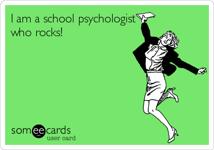 someecards.com - I am a school psychologist who rocks!