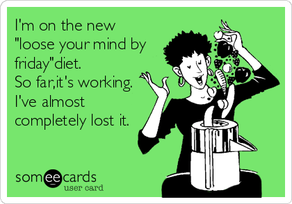 Friday Funny Almost Friday Ecards Funny