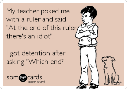 Funny Confession Ecard: My teacher poked me with a ruler and said 'At ...