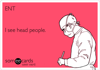 someecards.com - ENT I see head people.