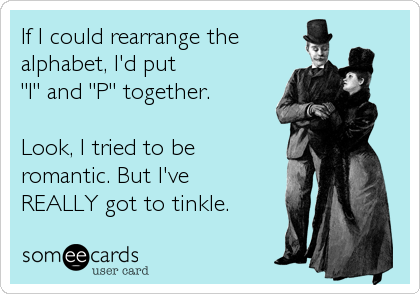 someecards.com - If I could rearrange the alphabet, I'd put