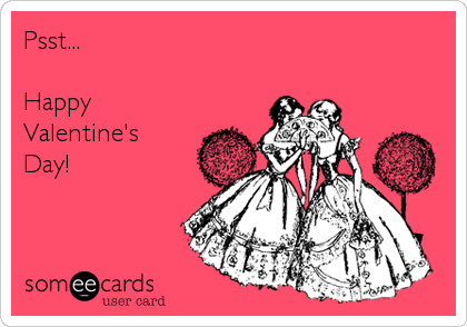 someecards.com - Psst... Happy Valentine's Day!
