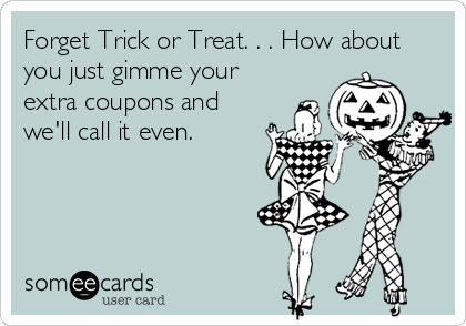 Funny Seasonal Ecard: Forget Trick or Treat. . . How about you just gimme your extra coupons and we'll call it even.