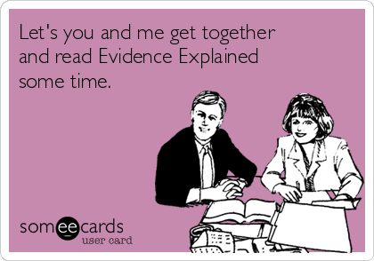 someecards.com - Let's you and me get together and read Evidence Explained some time.