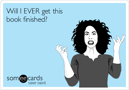 someecards.com - Will I EVER get this book finished?