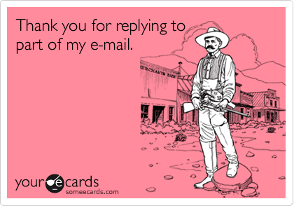 someecards.com - Thank you for replying to part of my e-mail.