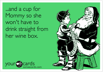 someecards.com - ...and a cup for Mommy so she won't have to drink straight from her wine box.