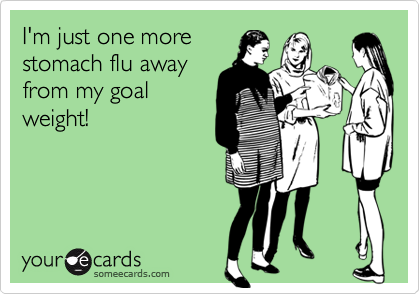 Funny Confession Ecard: I'm just one more stomach flu away from my goal weight!
